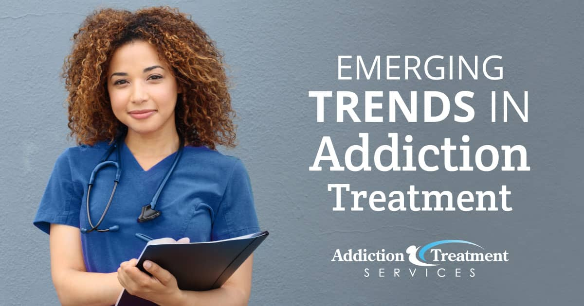 Get Caught Up on Emerging Trends in Addiction Treatment - ATS
