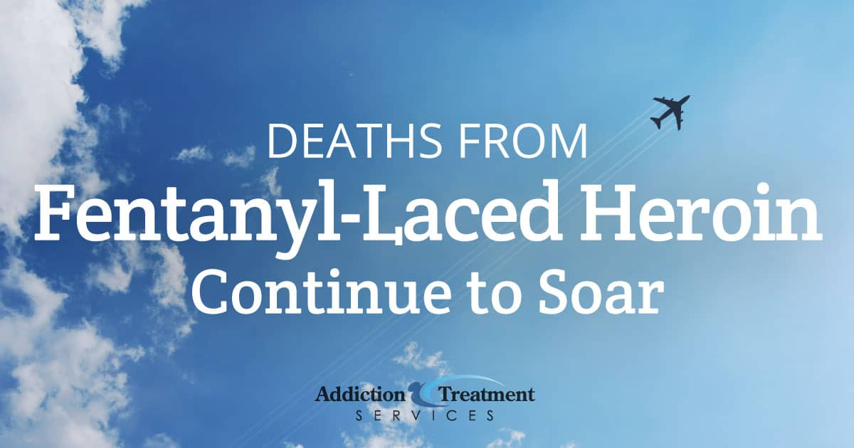 Deaths From Fentanyl-Laced Heroin Continue To Soar - Addiction Treatment Services