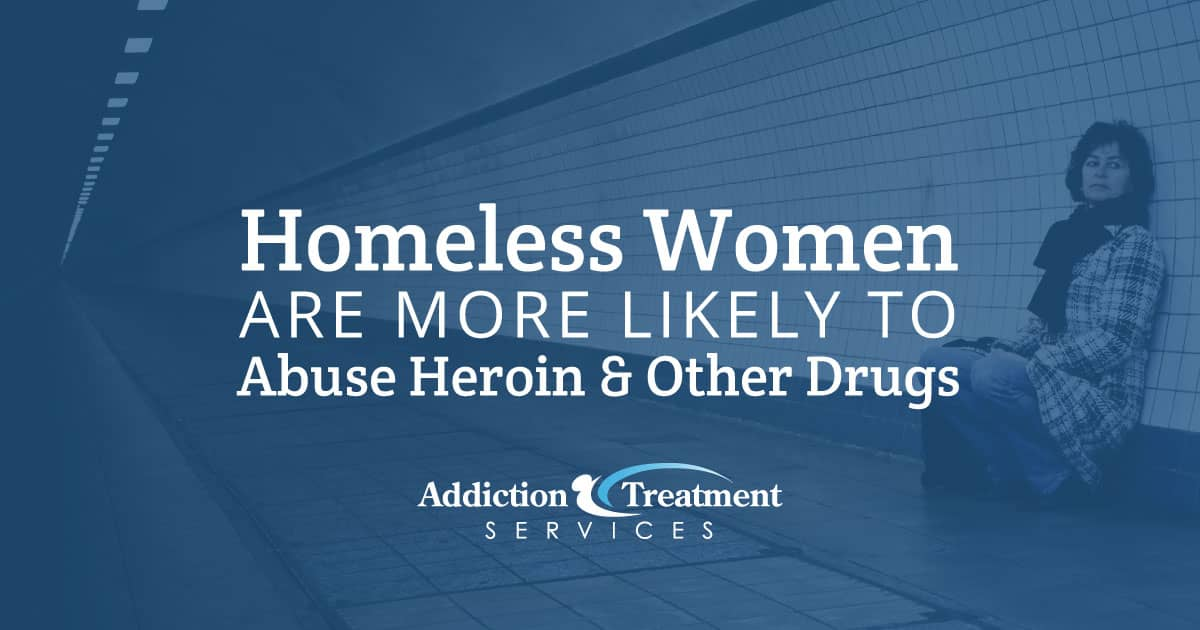 Homeless Women More Likely Abuse Heroin Other Drugs - Addiction Treatment Services