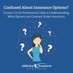 Confused About Insurance Options - Contact Addiction Treatment Services