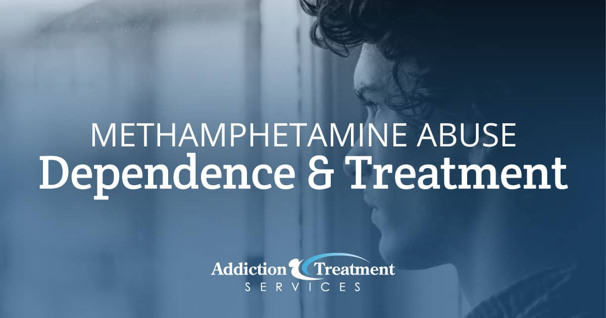 Treatment for Methamphetamine Abuse and Dependence - Addiction Treatment Services