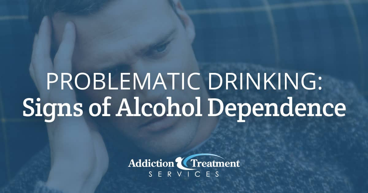 Problematic Drinking Signs of Potential Alcohol Dependence - Addiction Treatment Services