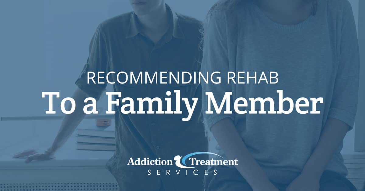 Recommending Rehab To A Family Member - Addiction Treatment Services